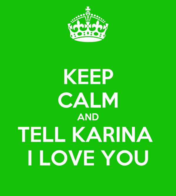 KEEP CALM AND TELL KARINA  I LOVE YOU