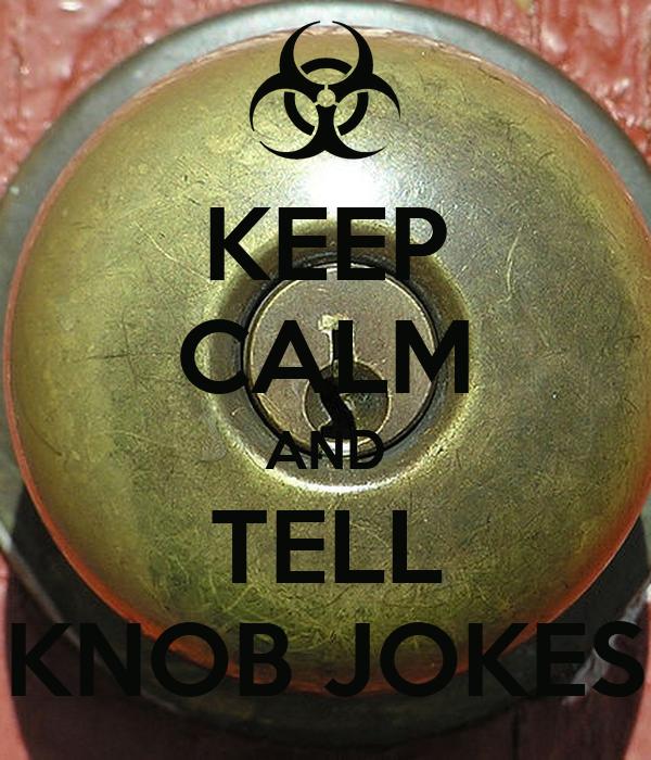 KEEP CALM AND TELL KNOB JOKES