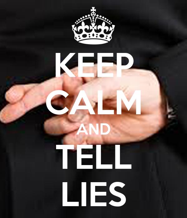 KEEP CALM AND TELL LIES