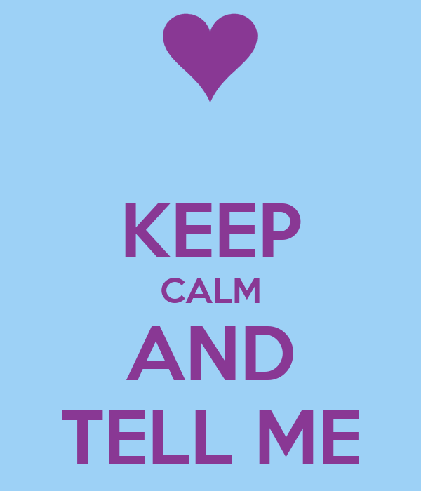 KEEP CALM AND TELL ME