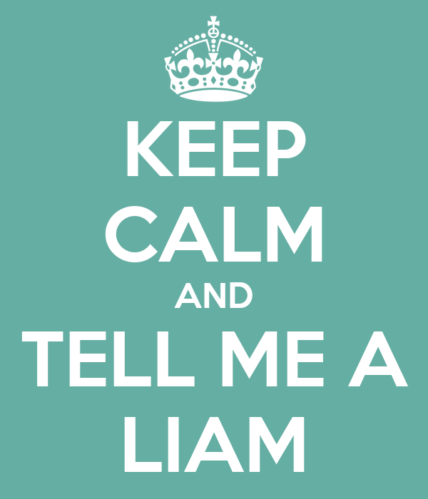 KEEP CALM AND TELL ME A LIAM