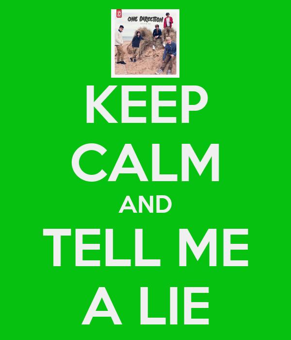 KEEP CALM AND TELL ME A LIE