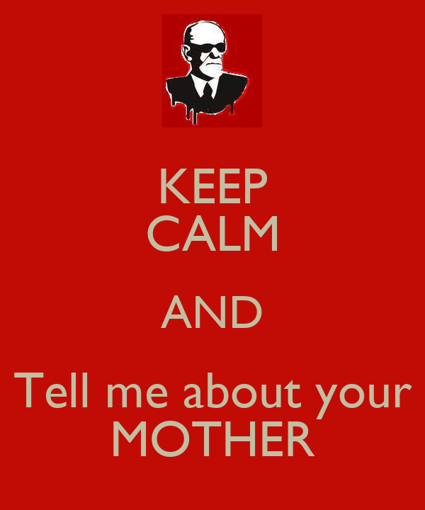 KEEP CALM AND Tell me about your MOTHER