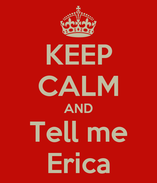 KEEP CALM AND Tell me Erica