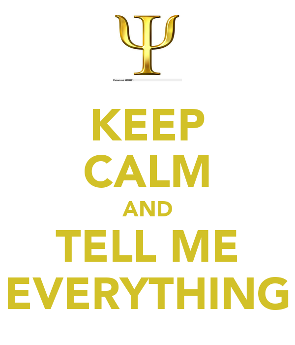 KEEP CALM AND TELL ME EVERYTHING
