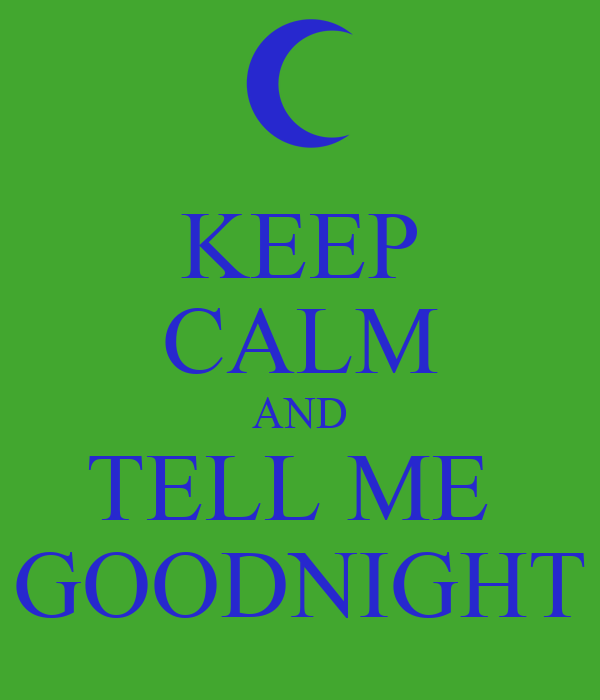 KEEP CALM AND TELL ME  GOODNIGHT