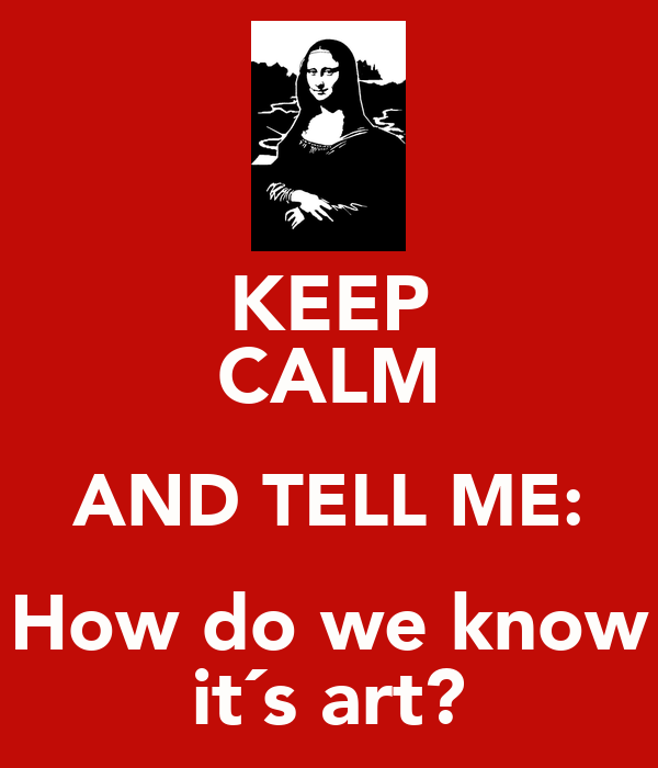 KEEP CALM AND TELL ME: How do we know it´s art?