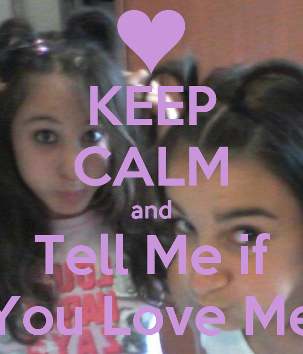 KEEP CALM and Tell Me if You Love Me