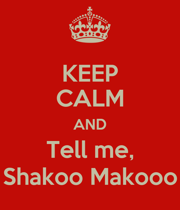 KEEP CALM AND Tell me, Shakoo Makooo