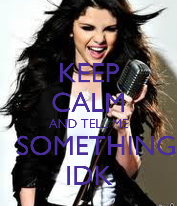 KEEP CALM AND TELL ME   SOMETHING IDK