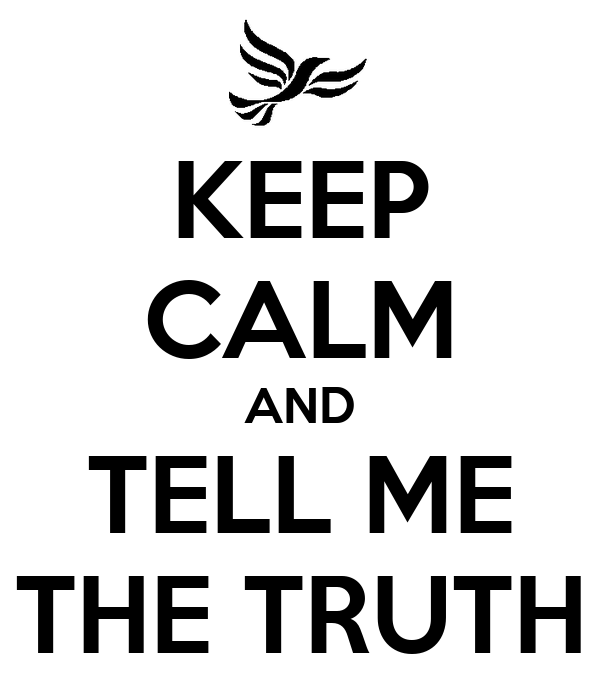 KEEP CALM AND TELL ME THE TRUTH