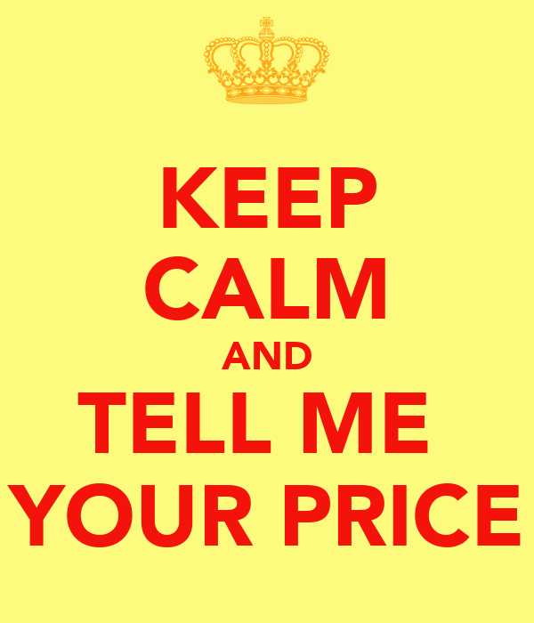 KEEP CALM AND TELL ME  YOUR PRICE