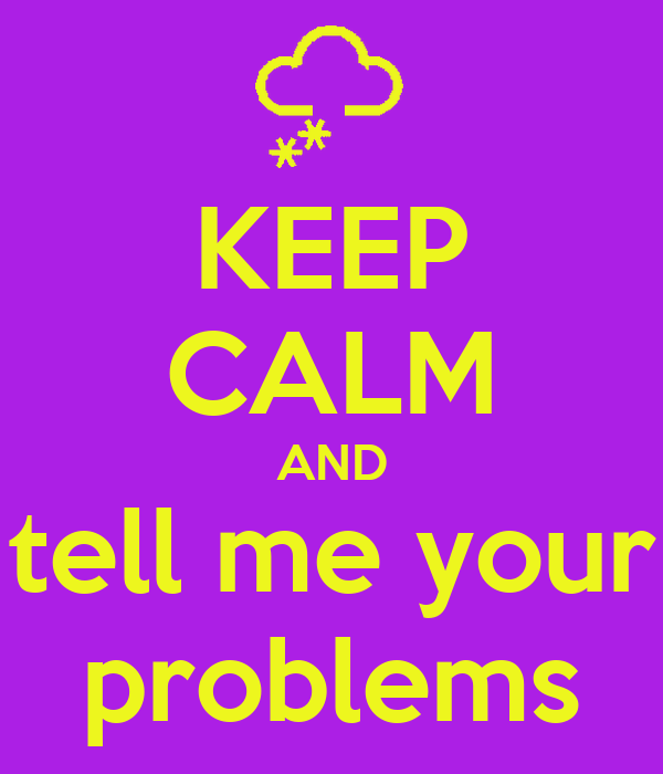 KEEP CALM AND tell me your problems