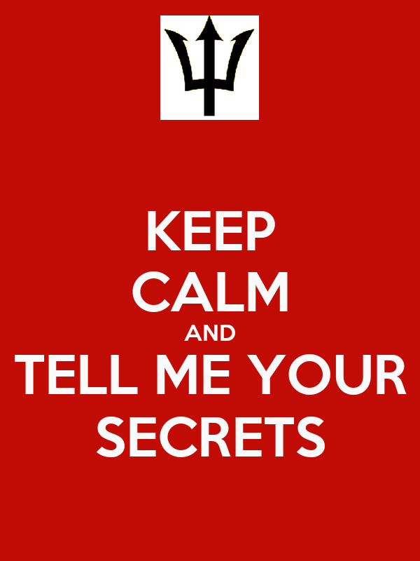 KEEP CALM AND TELL ME YOUR SECRETS