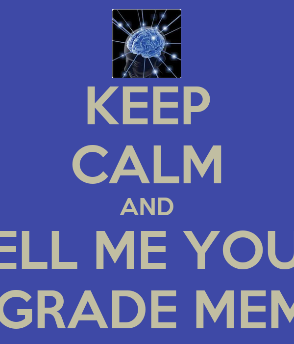 KEEP CALM AND TELL ME YOUR SIXTH GRADE MEMORIES