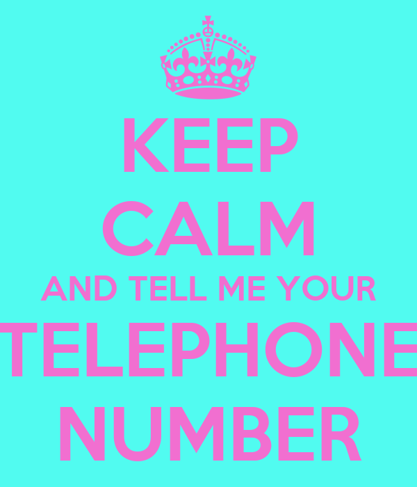 KEEP CALM AND TELL ME YOUR TELEPHONE NUMBER