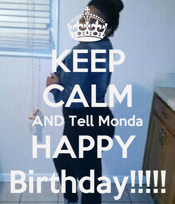 KEEP CALM AND Tell Monda HAPPY  Birthday!!!!!