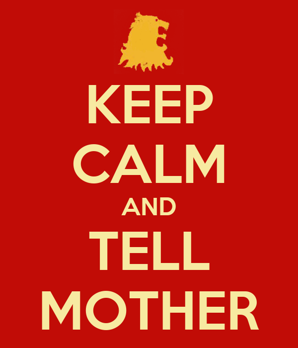 KEEP CALM AND TELL MOTHER