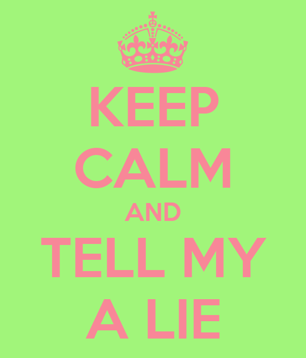 KEEP CALM AND TELL MY A LIE