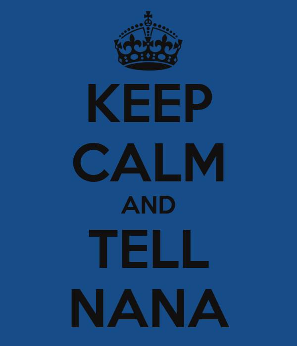 KEEP CALM AND TELL NANA