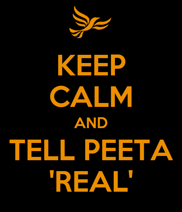 KEEP CALM AND TELL PEETA 'REAL'