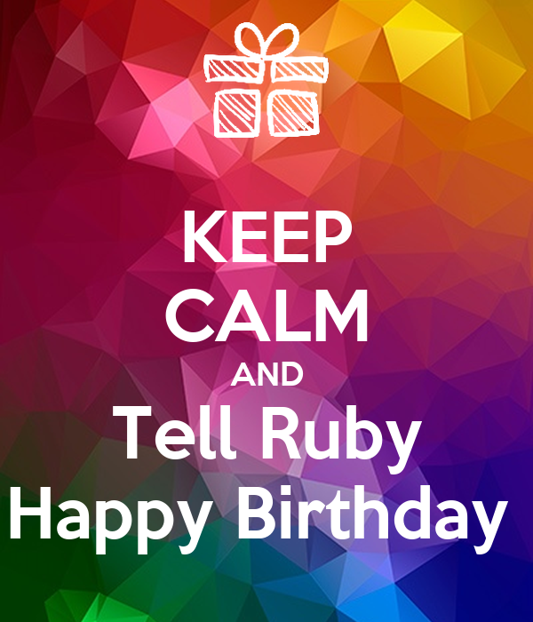 happy birthday ruby KEEP CALM AND Tell Ruby Happy Birthday Poster | Lilly | Keep Calm  happy birthday ruby