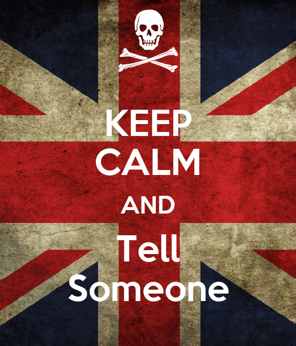 KEEP CALM AND Tell Someone