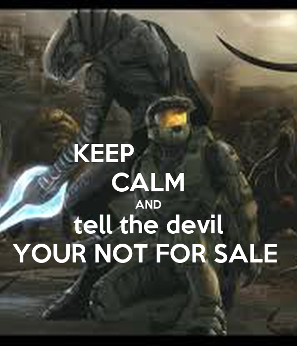KEEP              CALM AND tell the devil YOUR NOT FOR SALE