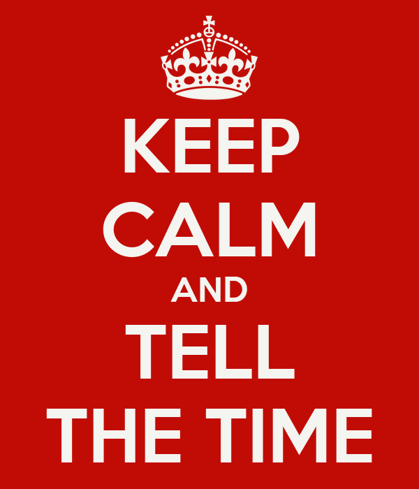 KEEP CALM AND TELL THE TIME