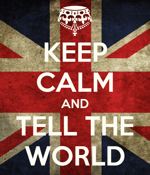 KEEP CALM AND TELL THE WORLD