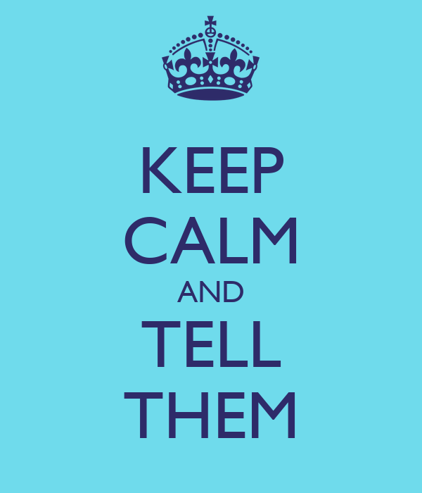 KEEP CALM AND TELL THEM
