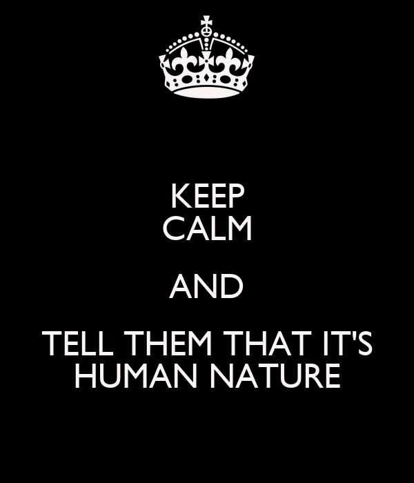 KEEP CALM AND TELL THEM THAT IT'S HUMAN NATURE