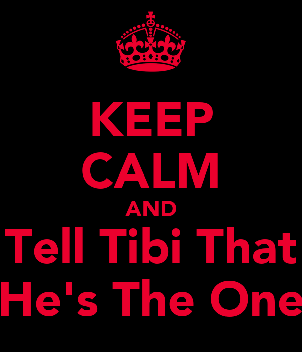 KEEP CALM AND Tell Tibi That He's The One