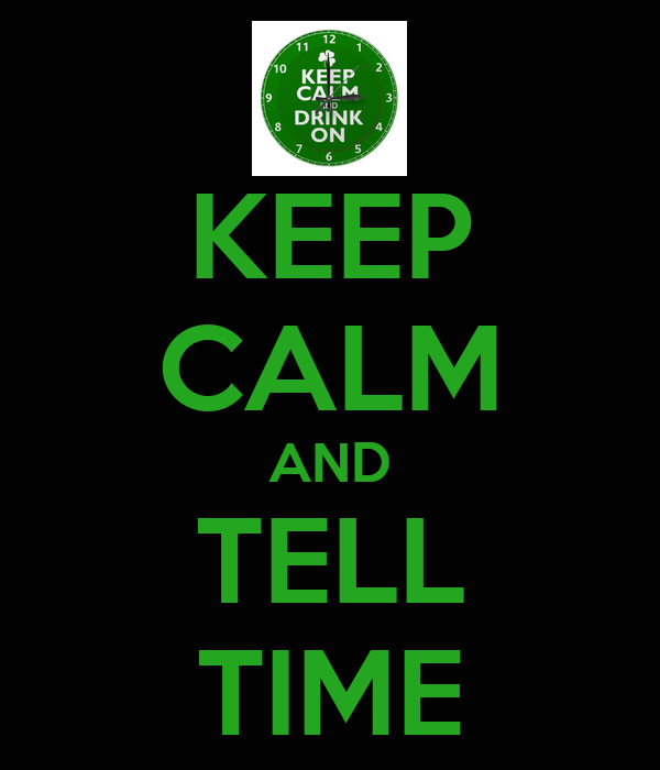 KEEP CALM AND TELL TIME
