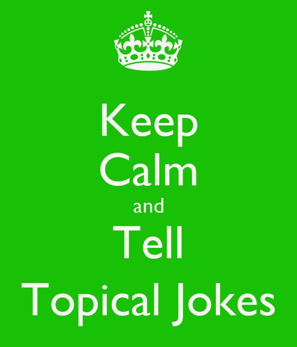 Keep Calm and Tell Topical Jokes