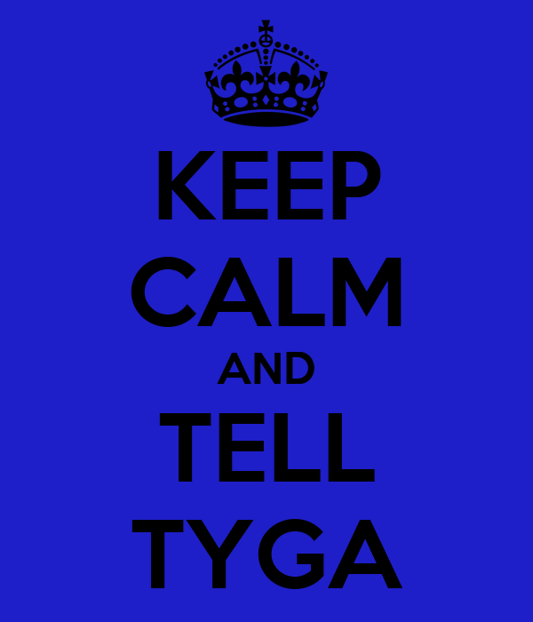 KEEP CALM AND TELL TYGA