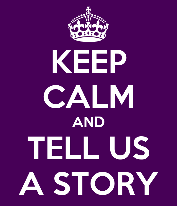 KEEP CALM AND TELL US A STORY