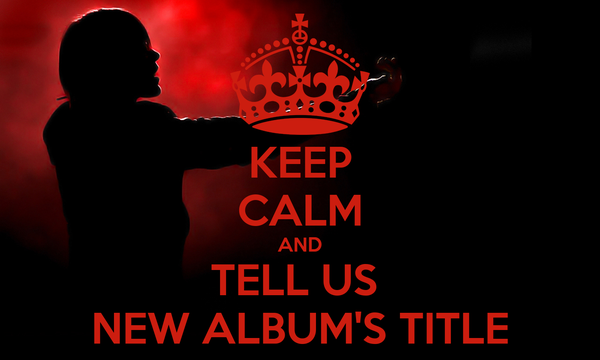 KEEP CALM AND TELL US  NEW ALBUM'S TITLE