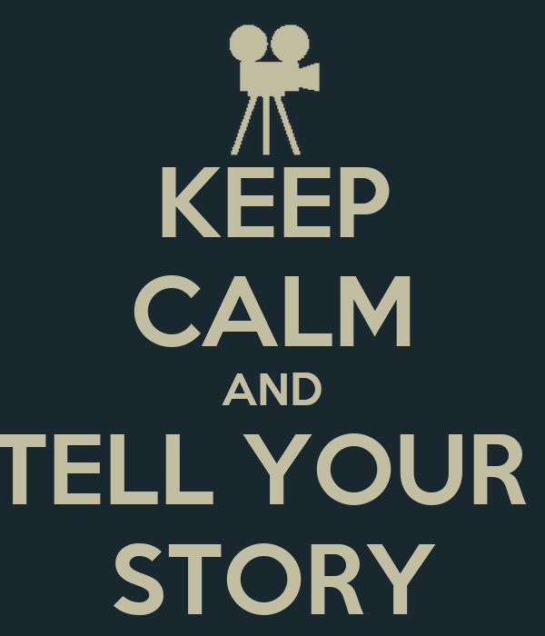 KEEP CALM AND TELL YOUR  STORY