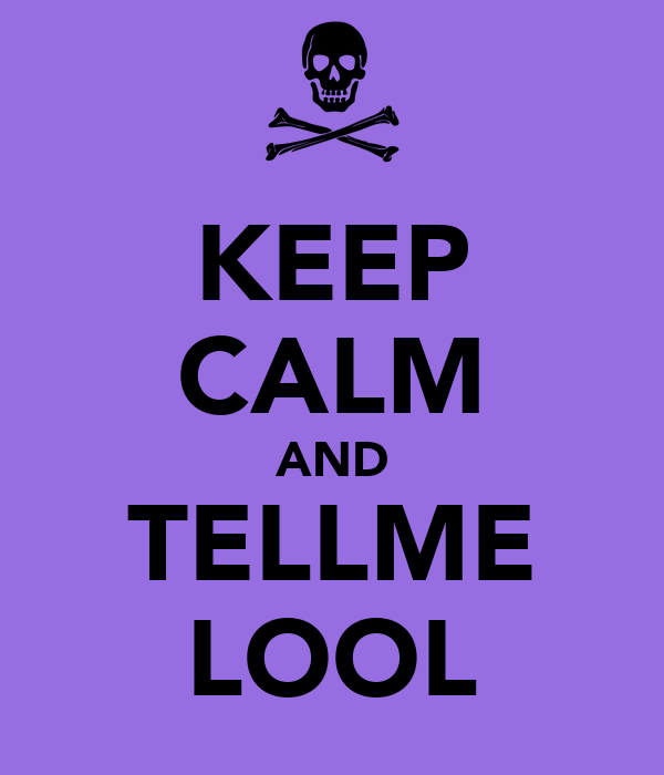 KEEP CALM AND TELLME LOOL