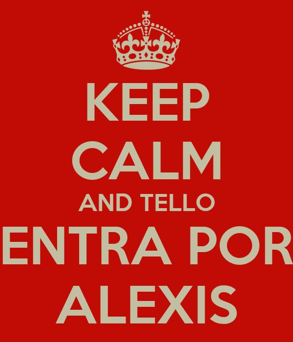 KEEP CALM AND TELLO ENTRA POR ALEXIS