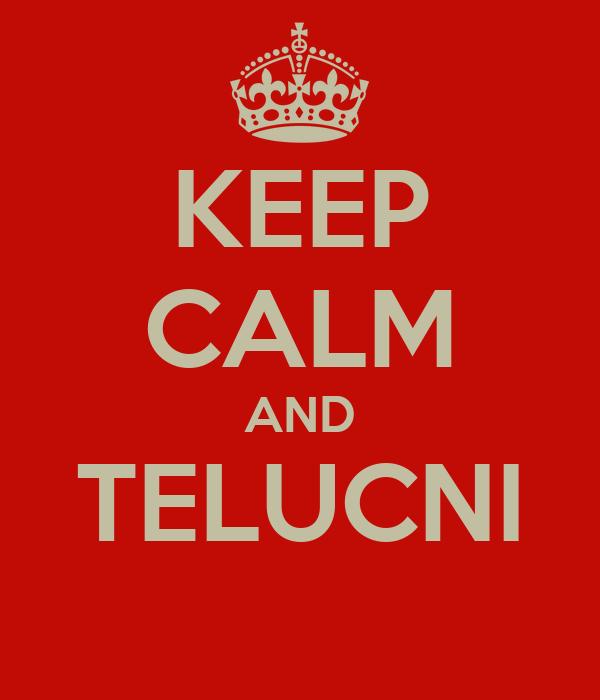 KEEP CALM AND TELUCNI