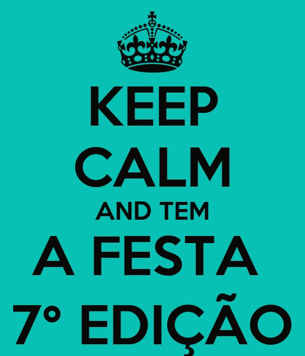 KEEP CALM AND TEM A FESTA  7° EDIÇÃO