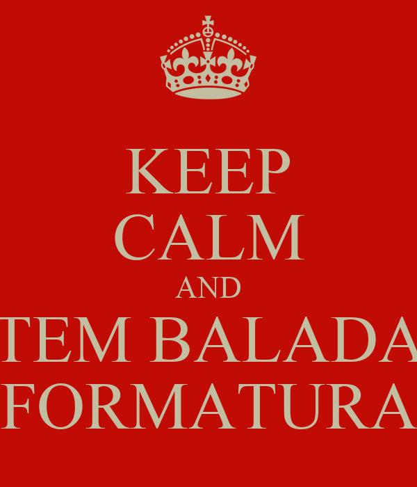 KEEP CALM AND TEM BALADA FORMATURA