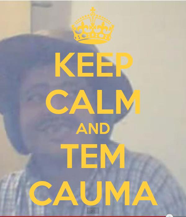 KEEP CALM AND TEM CAUMA