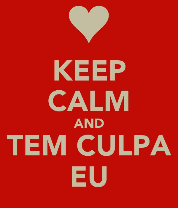 KEEP CALM AND TEM CULPA EU
