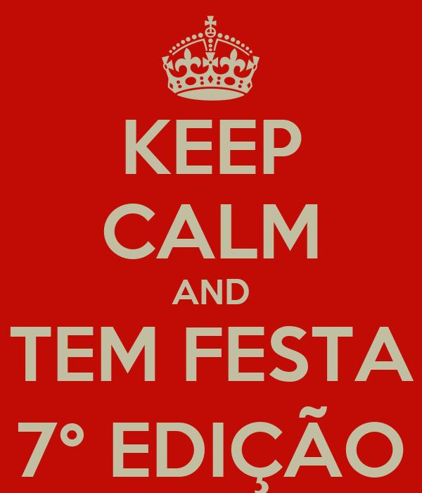 KEEP CALM AND TEM FESTA 7° EDIÇÃO