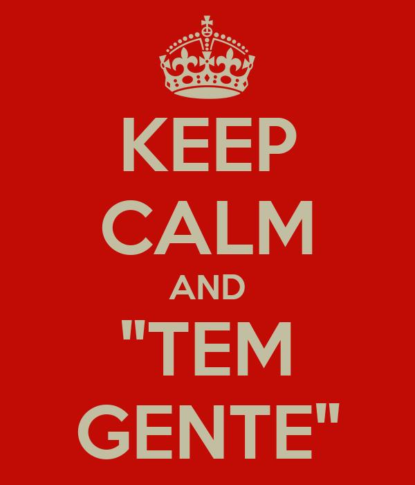 """KEEP CALM AND """"TEM GENTE"""""""