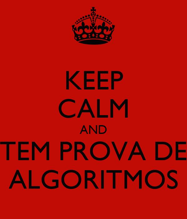KEEP CALM AND TEM PROVA DE ALGORITMOS