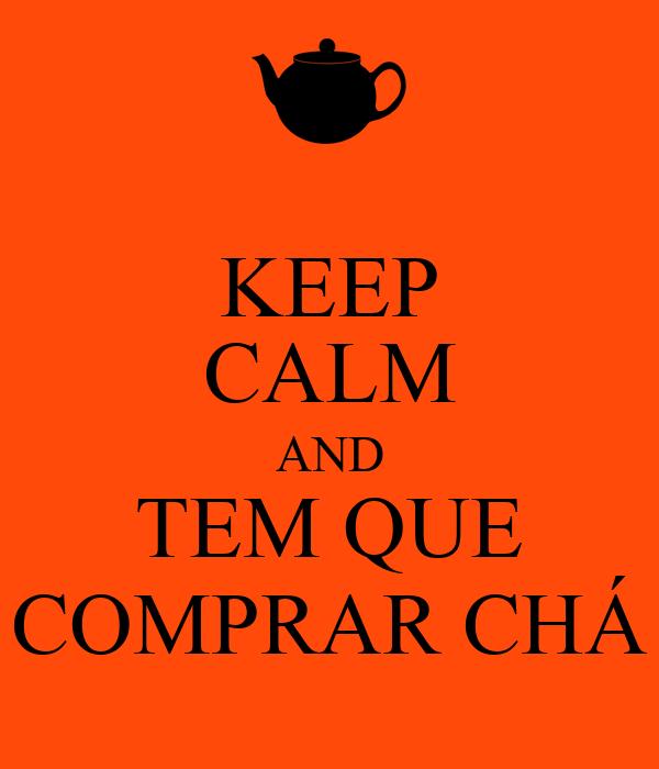 KEEP CALM AND TEM QUE COMPRAR CHÁ